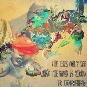 Eyes see mind comprehends